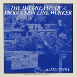 Karma Sutra -The Daydreams of a Production Line Worker